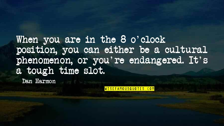 Dan O'bannon Quotes By Dan Harmon: When you are in the 8 o'clock position,