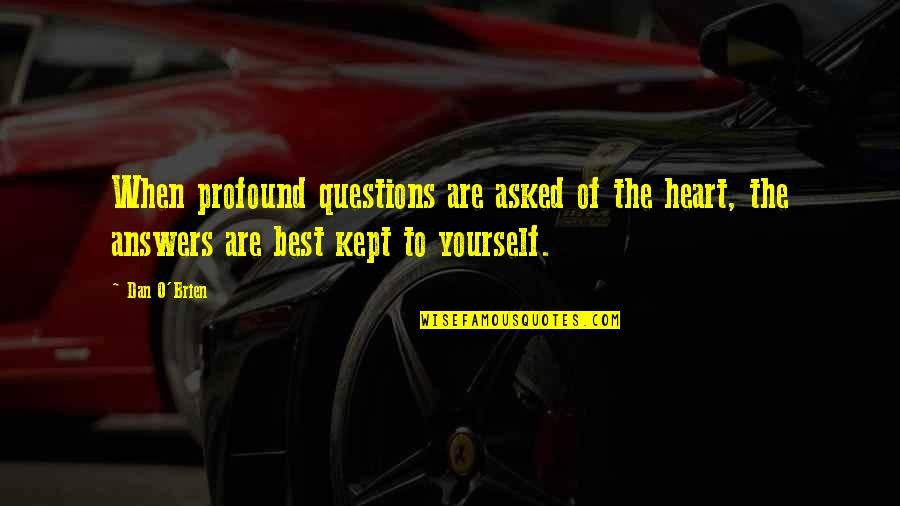 Dan O'bannon Quotes By Dan O'Brien: When profound questions are asked of the heart,