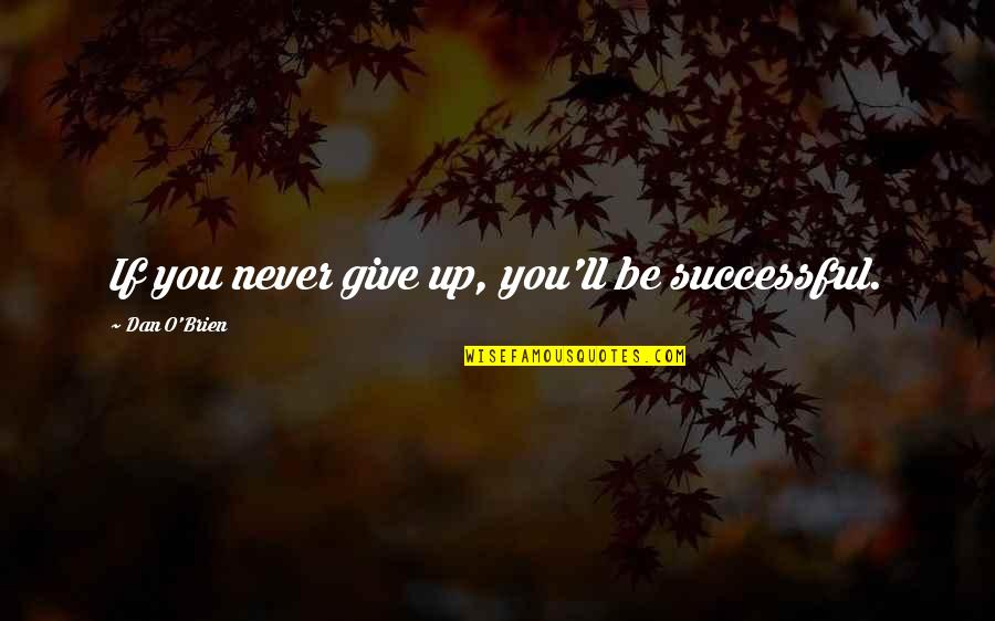 Dan O'bannon Quotes By Dan O'Brien: If you never give up, you'll be successful.