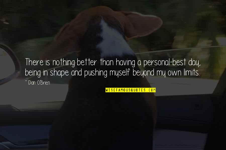 Dan O'bannon Quotes By Dan O'Brien: There is nothing better than having a personal-best