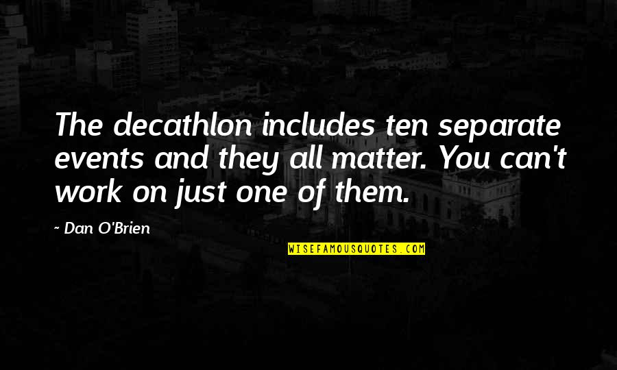 Dan O'bannon Quotes By Dan O'Brien: The decathlon includes ten separate events and they