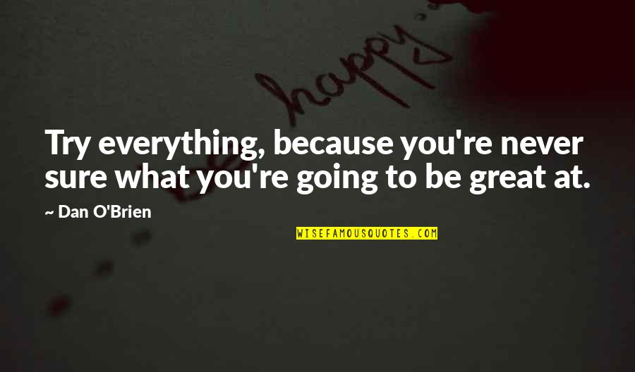 Dan O'bannon Quotes By Dan O'Brien: Try everything, because you're never sure what you're