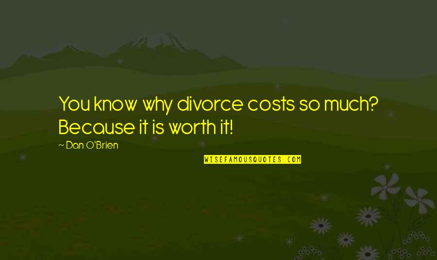 Dan O'bannon Quotes By Dan O'Brien: You know why divorce costs so much? Because