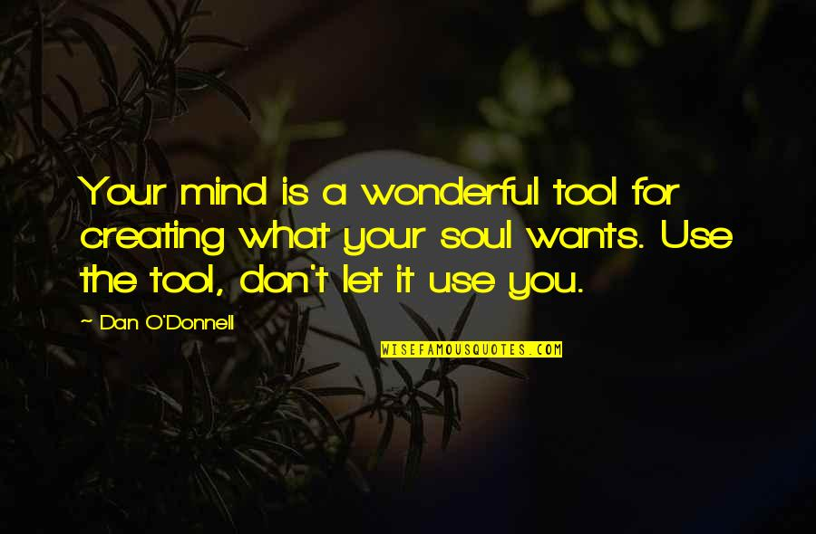 Dan O'bannon Quotes By Dan O'Donnell: Your mind is a wonderful tool for creating