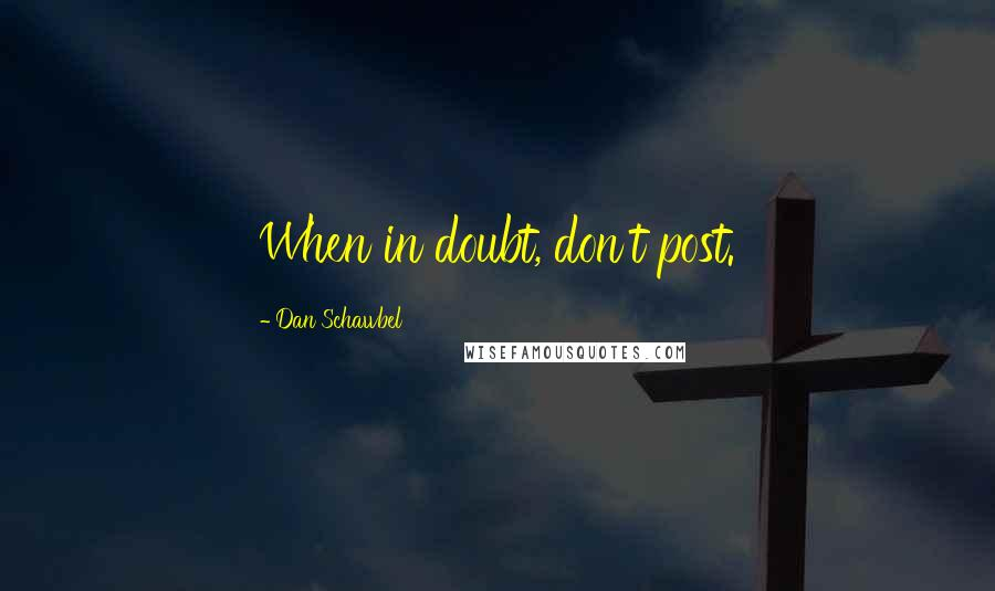 Dan Schawbel quotes: When in doubt, don't post.
