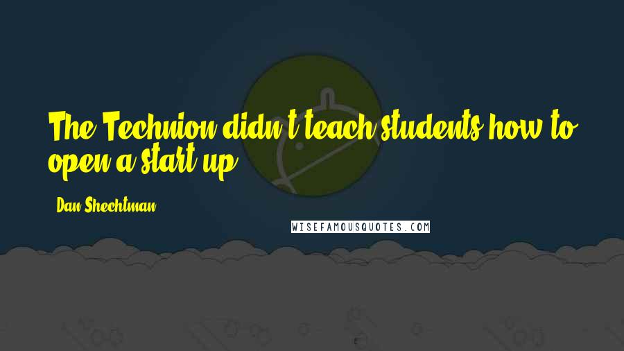 Dan Shechtman quotes: The Technion didn't teach students how to open a start-up.