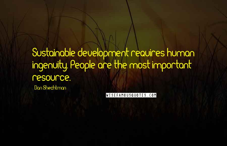 Dan Shechtman quotes: Sustainable development requires human ingenuity. People are the most important resource.