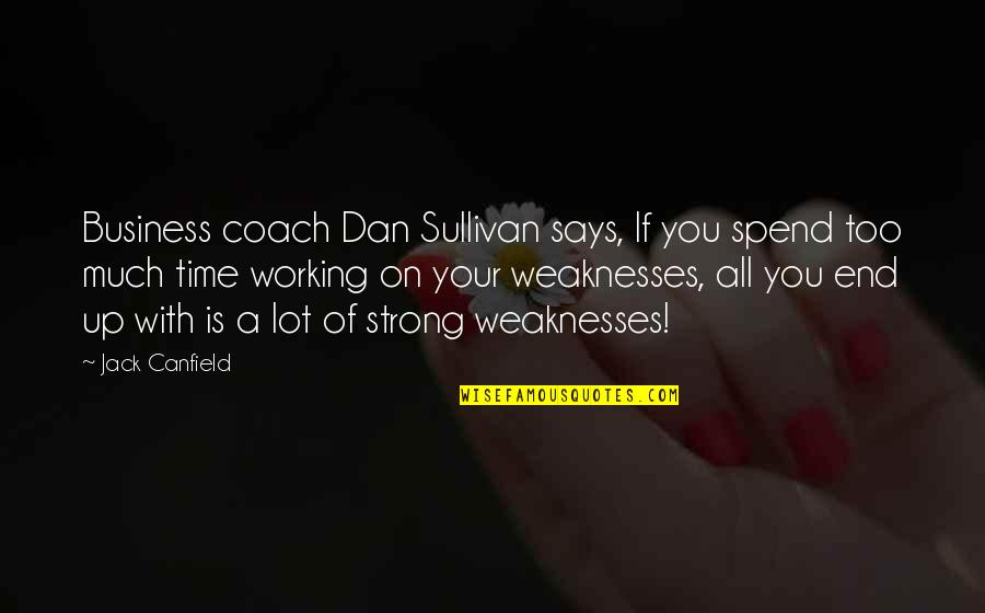 Dan Sullivan Quotes By Jack Canfield: Business coach Dan Sullivan says, If you spend