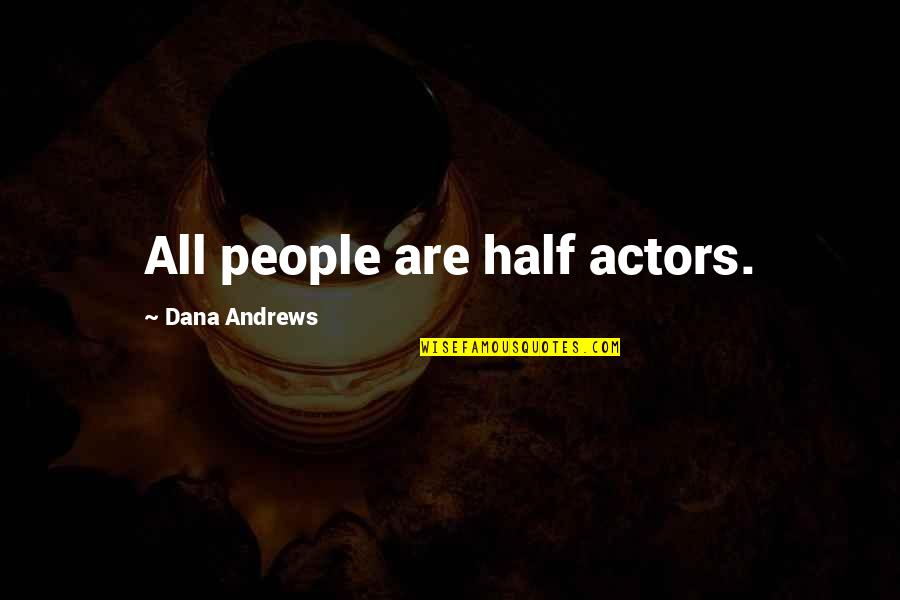 Dana Andrews Quotes By Dana Andrews: All people are half actors.