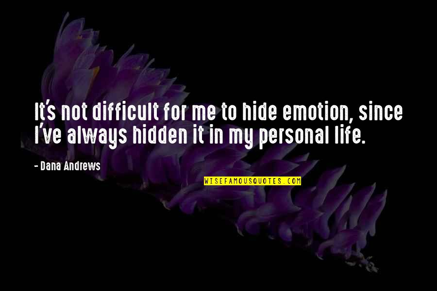 Dana Andrews Quotes By Dana Andrews: It's not difficult for me to hide emotion,