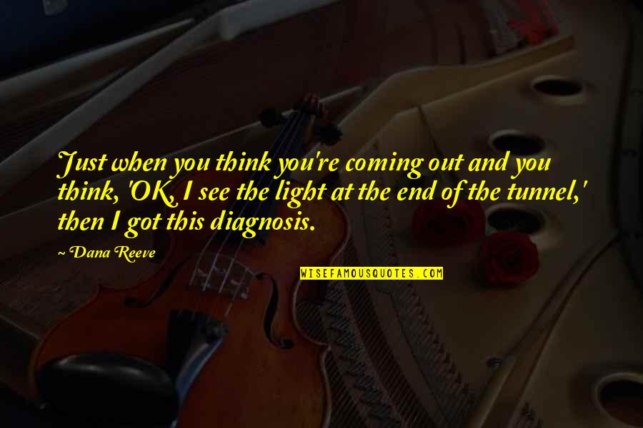 Dana Reeve Quotes By Dana Reeve: Just when you think you're coming out and