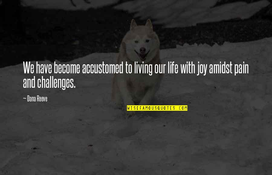 Dana Reeve Quotes By Dana Reeve: We have become accustomed to living our life