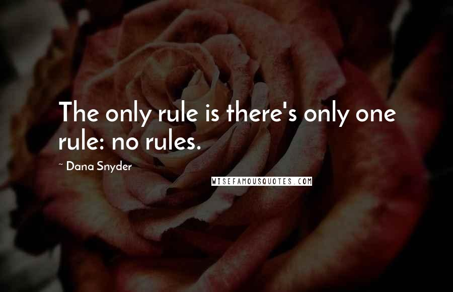 Dana Snyder quotes: The only rule is there's only one rule: no rules.