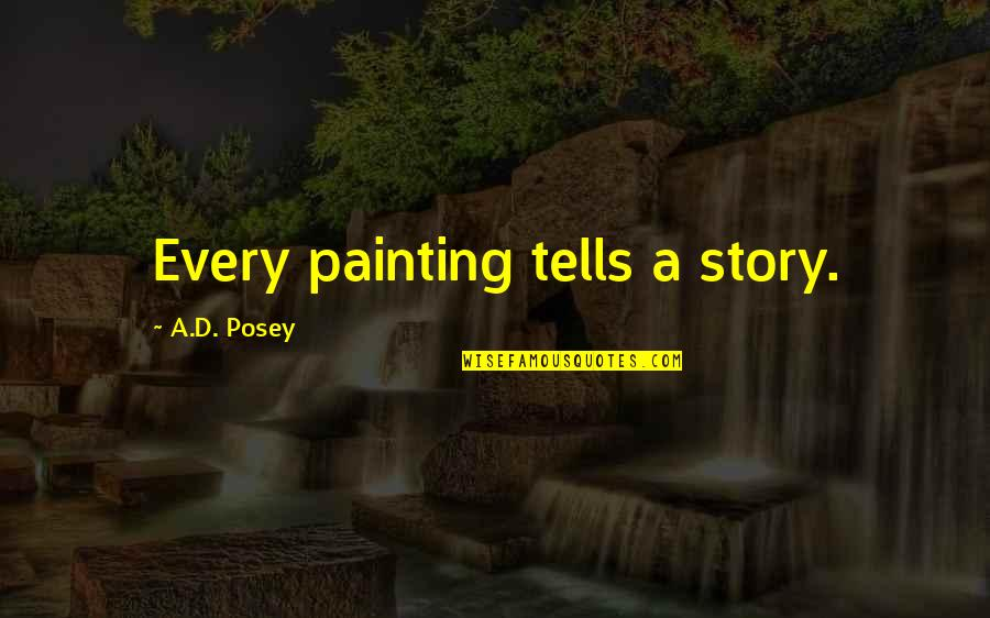 D'analyse Quotes By A.D. Posey: Every painting tells a story.