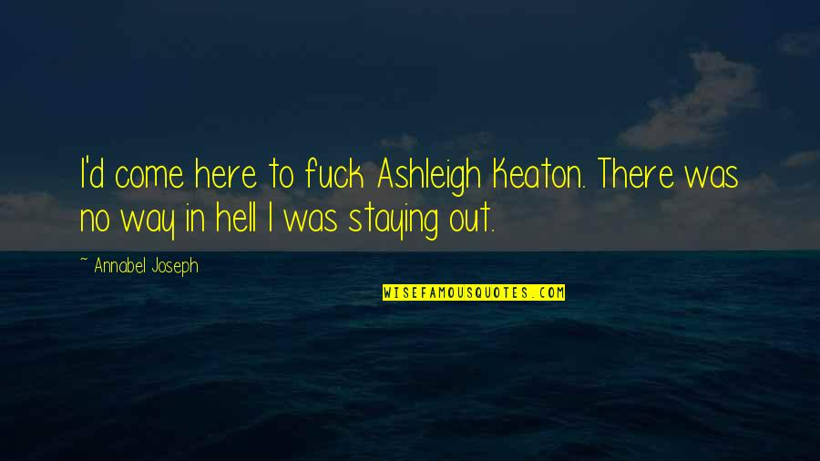 D'analyse Quotes By Annabel Joseph: I'd come here to fuck Ashleigh Keaton. There