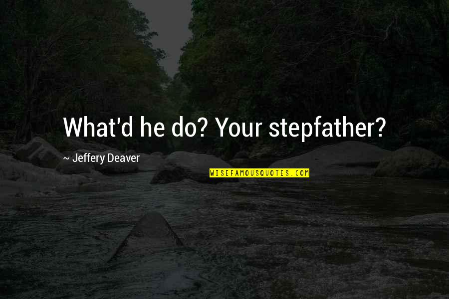 D'analyse Quotes By Jeffery Deaver: What'd he do? Your stepfather?