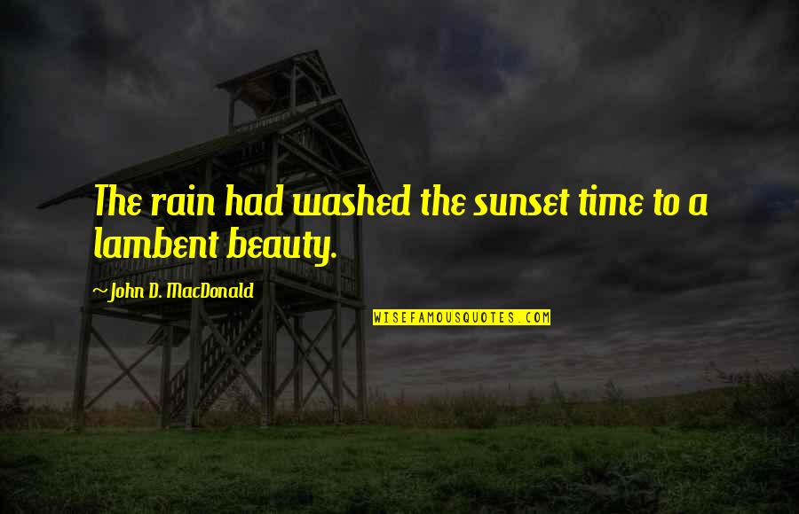 D'analyse Quotes By John D. MacDonald: The rain had washed the sunset time to