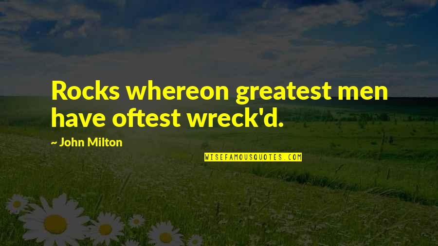 D'analyse Quotes By John Milton: Rocks whereon greatest men have oftest wreck'd.
