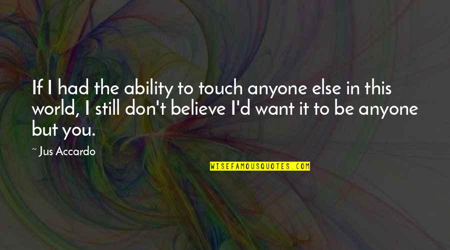 D'analyse Quotes By Jus Accardo: If I had the ability to touch anyone