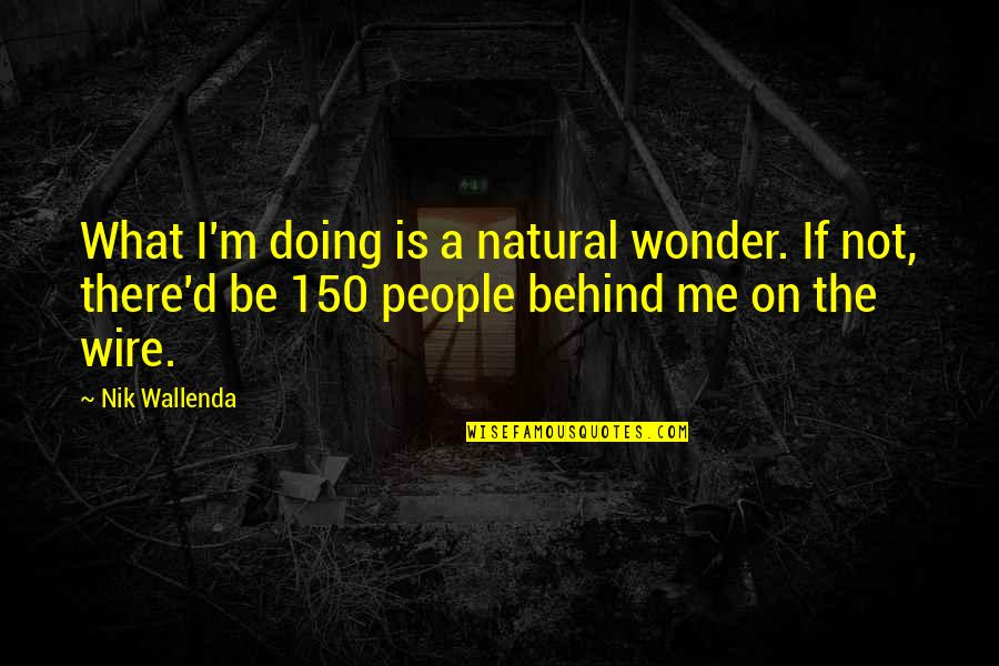 D'analyse Quotes By Nik Wallenda: What I'm doing is a natural wonder. If