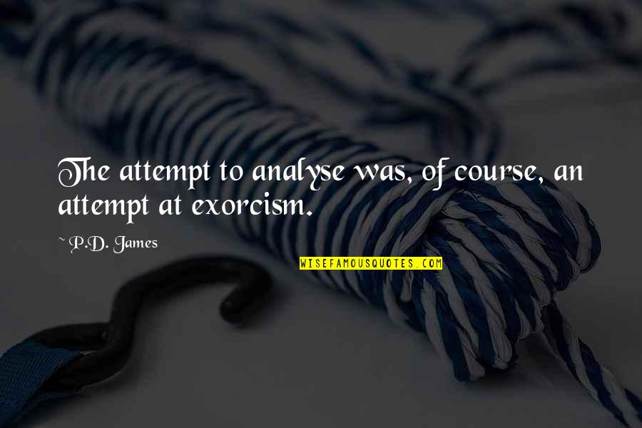 D'analyse Quotes By P.D. James: The attempt to analyse was, of course, an