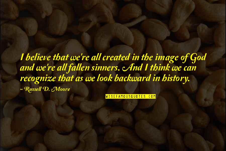D'analyse Quotes By Russell D. Moore: I believe that we're all created in the