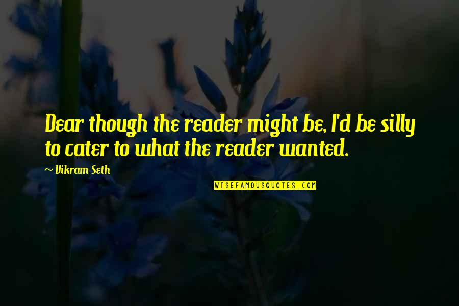 D'analyse Quotes By Vikram Seth: Dear though the reader might be, I'd be