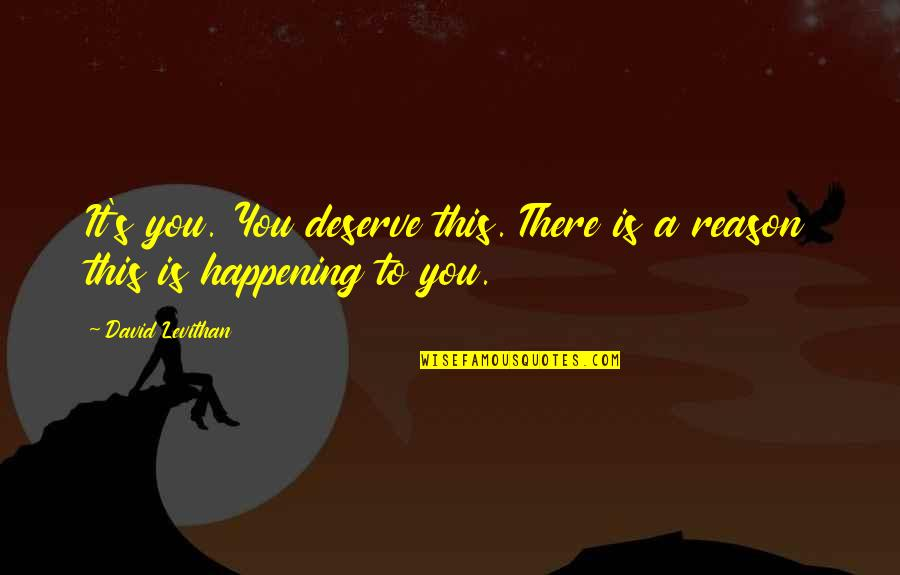 Danastabenow Quotes By David Levithan: It's you. You deserve this. There is a