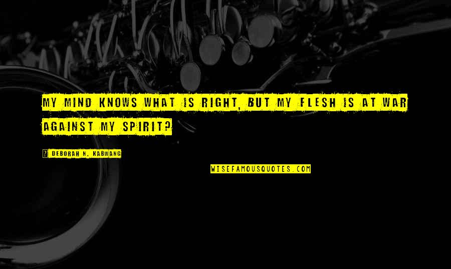 Danastabenow Quotes By Deborah N. Kabwang: My mind knows what is right, but my