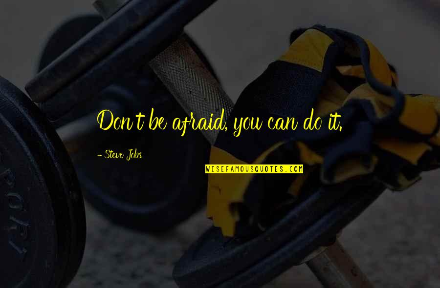 Danastabenow Quotes By Steve Jobs: Don't be afraid, you can do it.