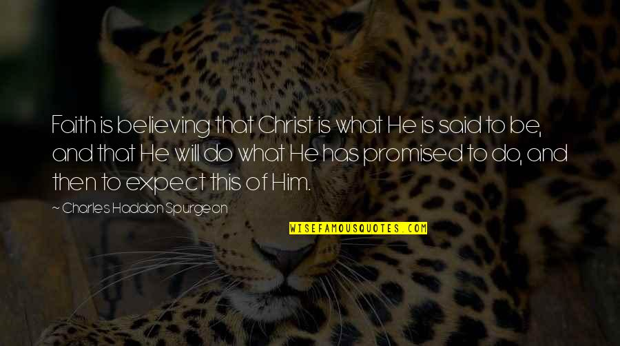 Dance And Healing Quotes By Charles Haddon Spurgeon: Faith is believing that Christ is what He