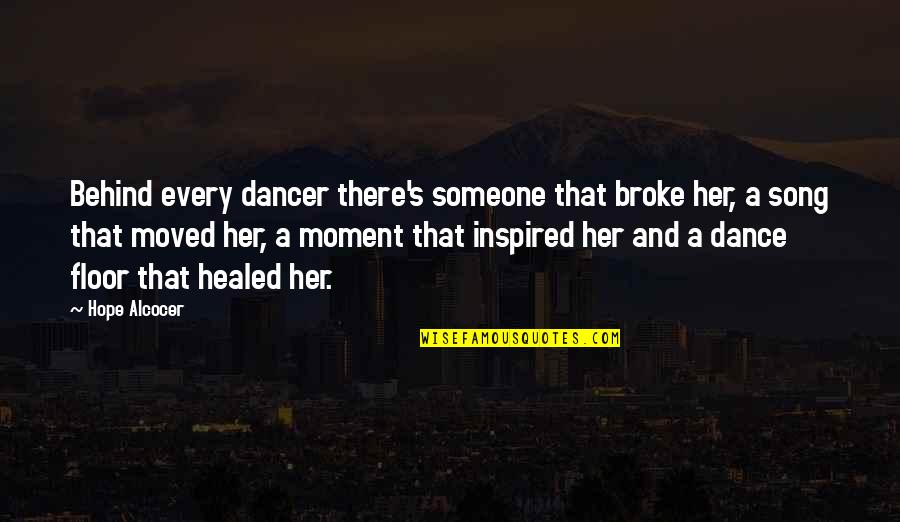 Dance And Healing Quotes By Hope Alcocer: Behind every dancer there's someone that broke her,