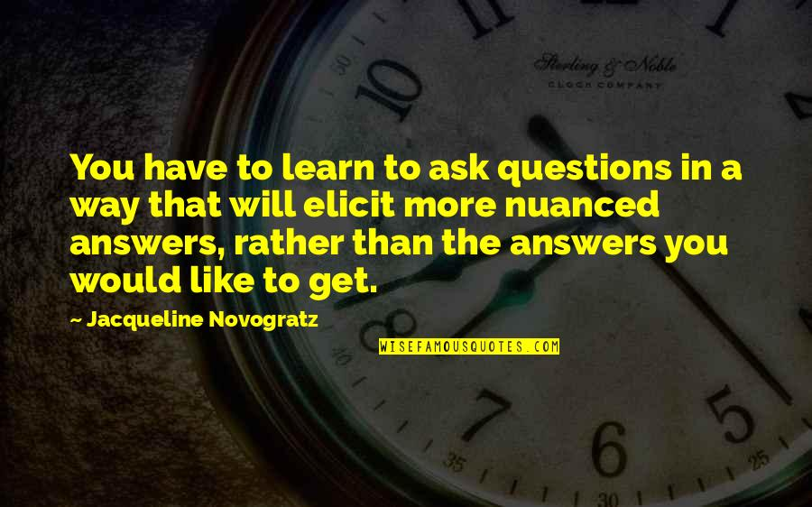 Dance And Healing Quotes By Jacqueline Novogratz: You have to learn to ask questions in
