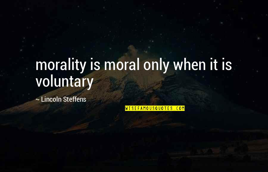 Dance And Healing Quotes By Lincoln Steffens: morality is moral only when it is voluntary