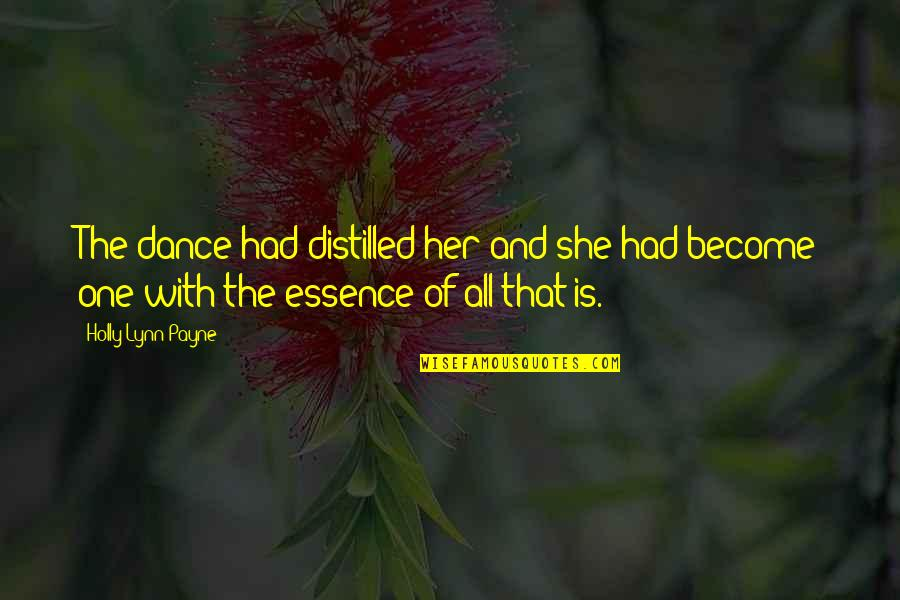 Dance By Rumi Quotes By Holly Lynn Payne: The dance had distilled her and she had