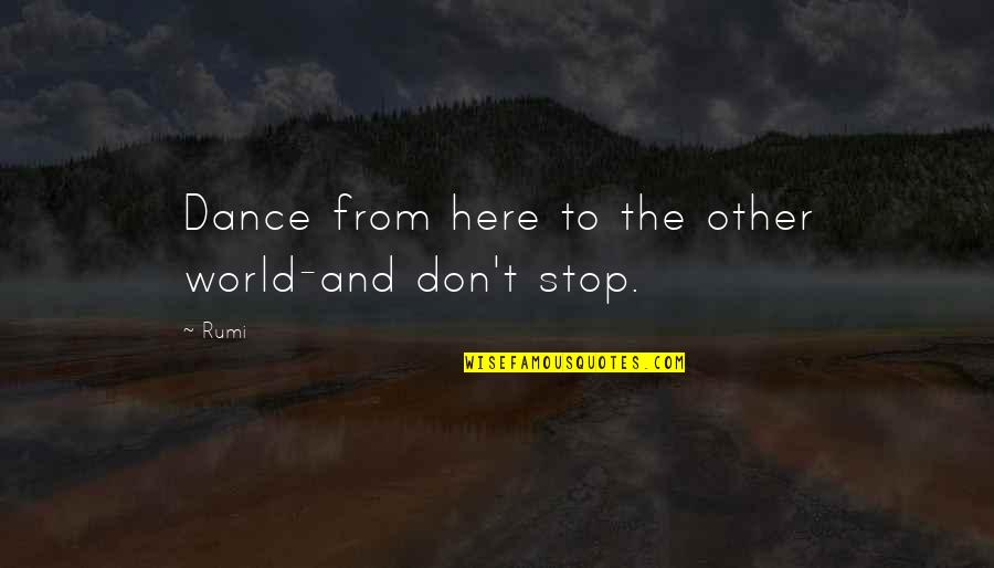 Dance By Rumi Quotes By Rumi: Dance from here to the other world-and don't