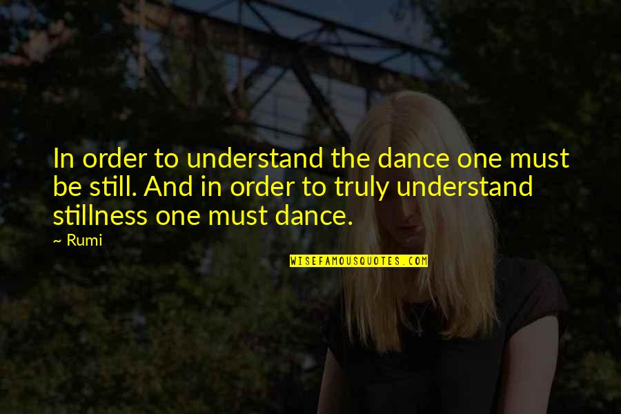 Dance By Rumi Quotes By Rumi: In order to understand the dance one must