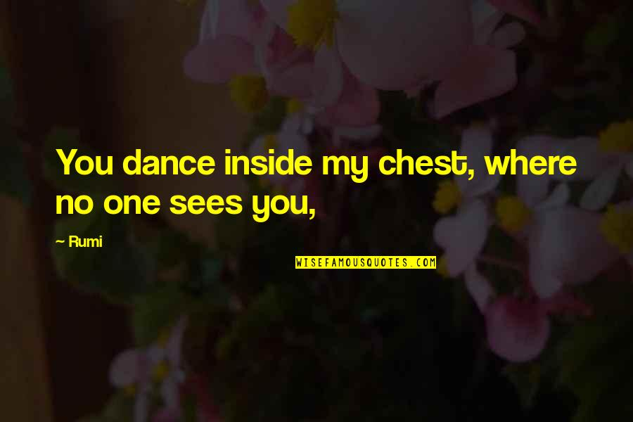 Dance By Rumi Quotes By Rumi: You dance inside my chest, where no one