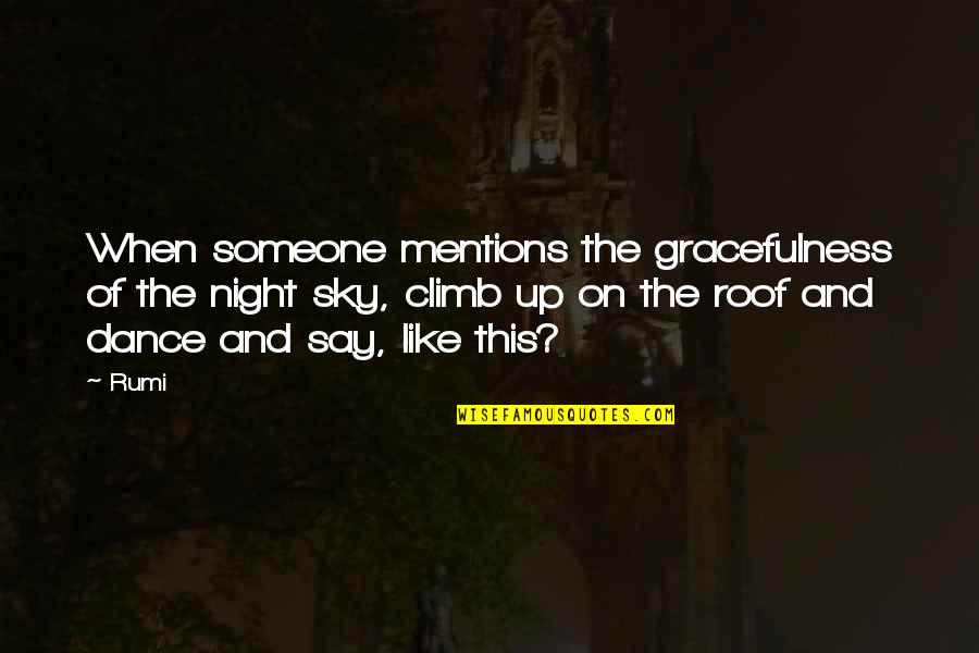 Dance By Rumi Quotes By Rumi: When someone mentions the gracefulness of the night