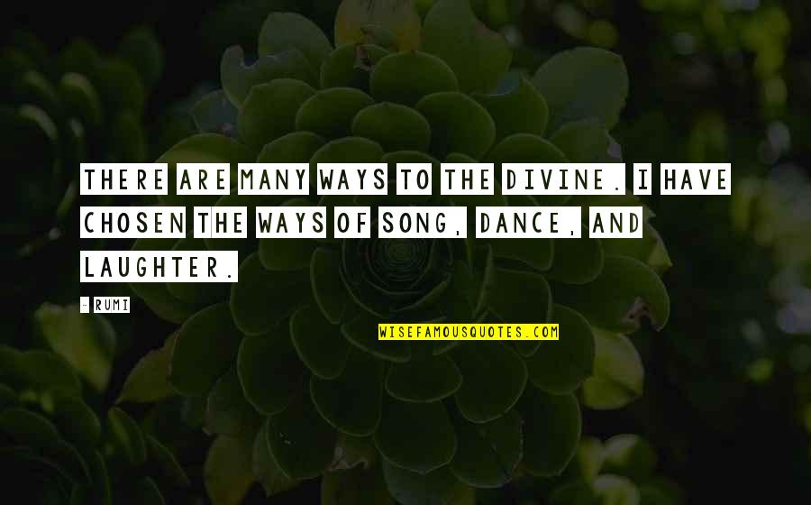 Dance By Rumi Quotes By Rumi: There are many ways to the Divine. I