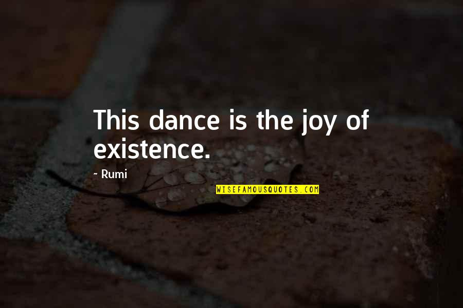 Dance By Rumi Quotes By Rumi: This dance is the joy of existence.