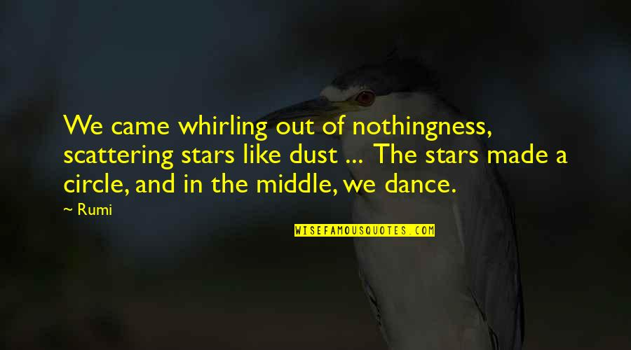 Dance By Rumi Quotes By Rumi: We came whirling out of nothingness, scattering stars