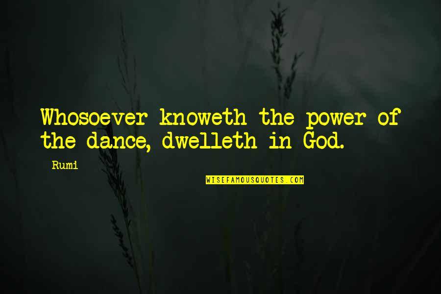 Dance By Rumi Quotes By Rumi: Whosoever knoweth the power of the dance, dwelleth