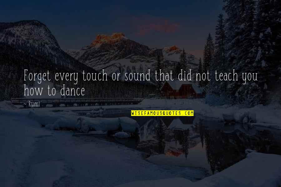 Dance By Rumi Quotes By Rumi: Forget every touch or sound that did not