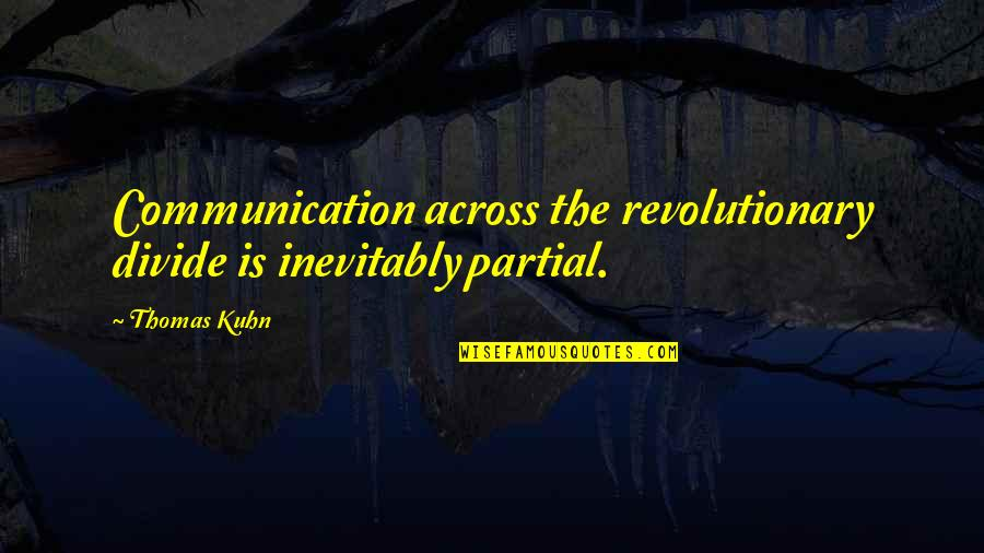 Dance Central 2 Quotes By Thomas Kuhn: Communication across the revolutionary divide is inevitably partial.