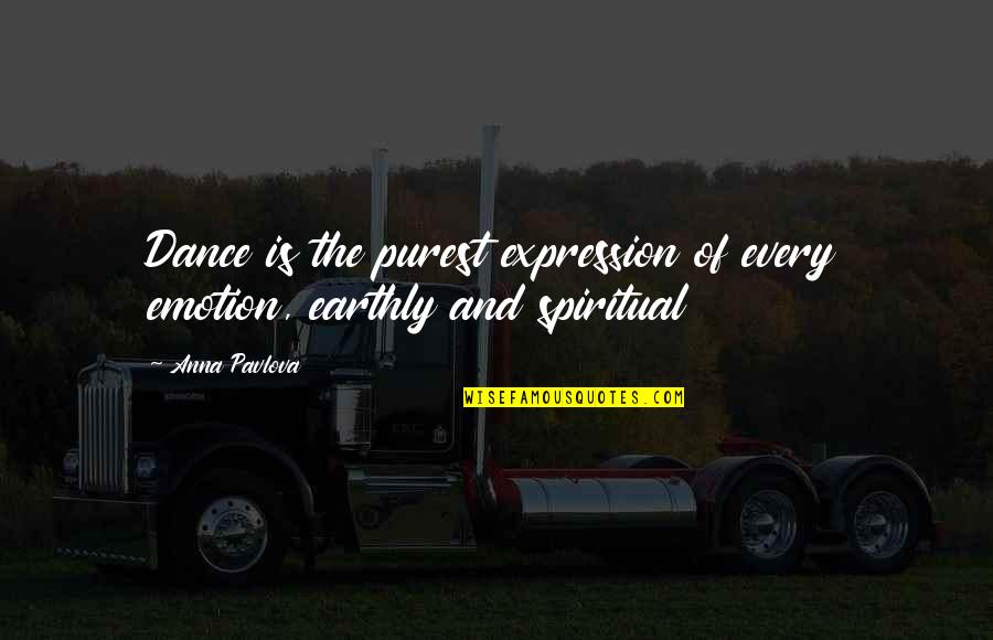 Dance Expression Quotes By Anna Pavlova: Dance is the purest expression of every emotion,