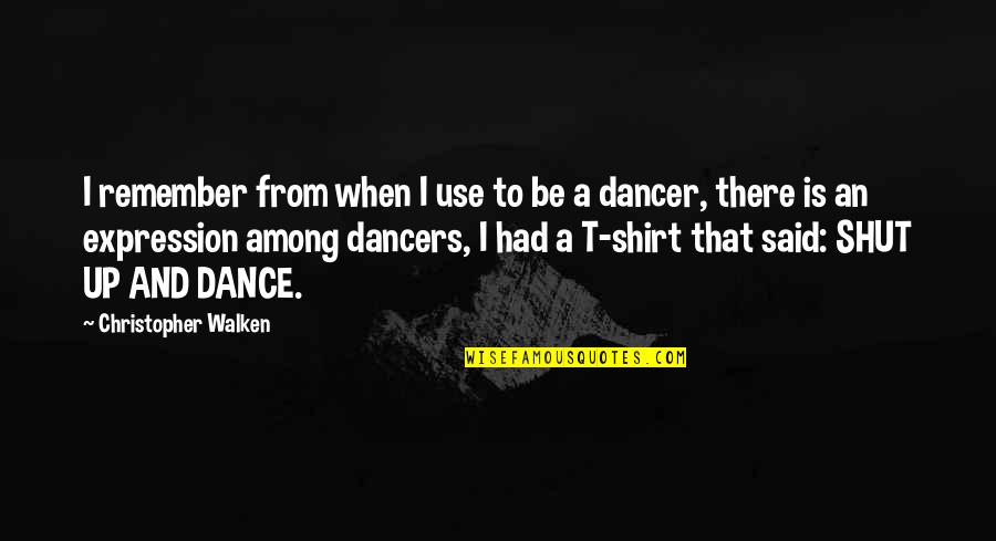 Dance Expression Quotes By Christopher Walken: I remember from when I use to be