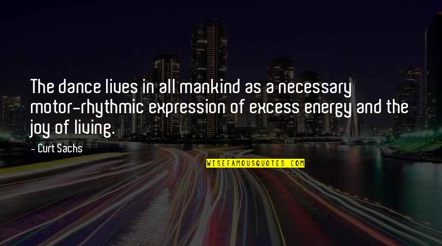 Dance Expression Quotes By Curt Sachs: The dance lives in all mankind as a