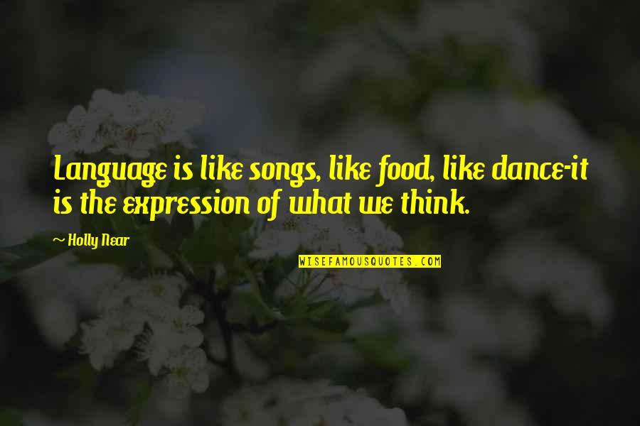 Dance Expression Quotes By Holly Near: Language is like songs, like food, like dance-it