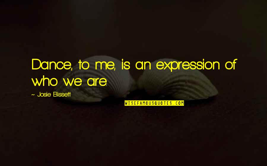 Dance Expression Quotes By Josie Bissett: Dance, to me, is an expression of who